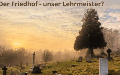 Der Friedhof – unser Lehrmeister